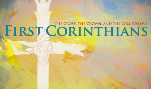 1 Corinthians: The Cross, The Crown, and The Call to Love