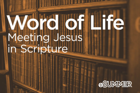 Word of Life - Meeting Jesus in Scripture