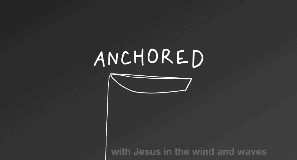 Anchored: With Jesus in the Wind and Waves