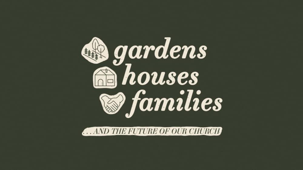 Gardens, Houses, Families